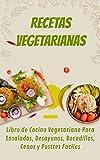 Recetas Vegetarianas 2020: Libro de Cocina Vegetariano Para Ensaladas, Desayunos, Bocadillos, Cenas y Postres Faciles