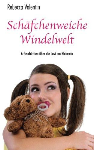 Schäfchenweiche Windelwelt: 6 Geschichten über die Lust am Kleinsein