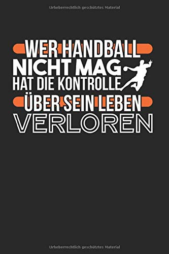 Wer Handball Nicht Mag Hat Die Kontrolle Über Leben Verloren: Handball & Schiedsrichter Notizbuch 6'x9' Handballtrainer Geschenk Für Handballtrikot & Handballverein