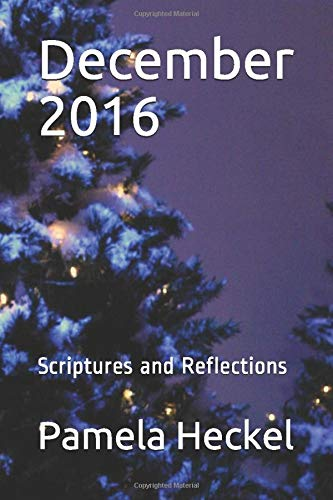 December 2016: Scriptures and Reflections