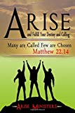 ARISE AND FULFILL YOUR DESTINY AND CALLING: Many Are Called, Few Are Chosen – Matthew 22.14