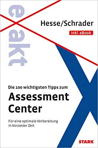 STARK EXAKT - Die 100 wichtigsten Tipps zum Assessment Center: Für eine optimale Vorbereitung in kürzester Zeit