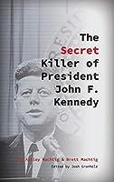 The Secret Killer of President John F. Kennedy