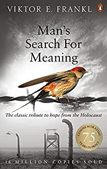 Man's Search For Meaning: The classic tribute to hope from the Holocaust by [Viktor E Frankl]