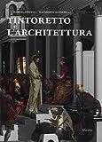 Tintoretto e l'architettura. Ediz. a colori (Scuola Grande di San Rocco. Studi e ricerche)