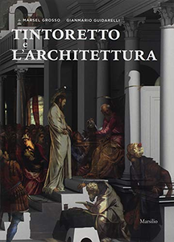 Tintoretto e l'architettura. Ediz. a colori (Scuola Grande
