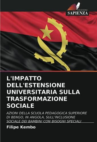 L'IMPATTO DELL'ESTENSIONE UNIVERSITARIA SULLA TRASFORMAZIONE SOCIALE: AZIONI DELLA SCUOLA PEDAGOGICA SUPERIORE DI BENGO, IN ANGOLA, SULL'INCLUSIONE SOCIALE DEI BAMBINI CON BISOGNI...