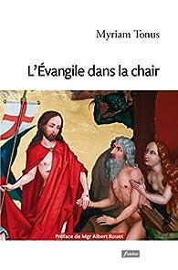 L'Evangile dans la chair par Myriam Tonus