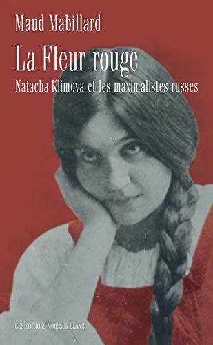 LA FLEUR ROUGE: NATACHA KLIMOVA ET LES MAXIMALISTES RUSSES