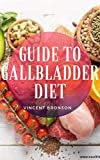 Guide to Gallbladder Diet: Problems that can affect the gallbladder include gallstones and cancer, but dietary choices may help prevent these. (English Edition)