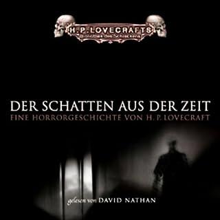 Der Schatten aus der Zeit                   Autor:                                                                                                                                 H. P. Lovecraft                               Sprecher:                                                                                                                                 David Nathan                      Spieldauer: 3 Std. und 16 Min.     251 Bewertungen     Gesamt 4,6