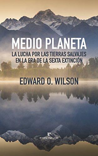 Medio planeta: La lucha por las tierras salvajes en la era de la sexta exti (Libros salvajes)