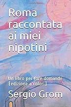 Roma raccontata ai miei nipotini: Un libro per fare domande (edizione a colori) (Italian Edition)