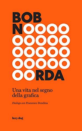Bob Noorda. Una vita nel segno della grafica