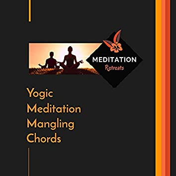 Yogic Meditation Mangling Chords