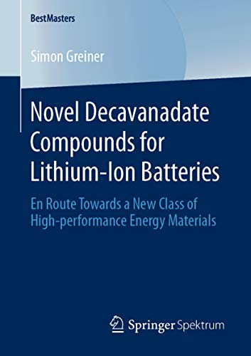 Novel Decavanadate Compounds for Lithium-Ion Batteries: En Route Towards a New Class of High-performance Energy Materials (BestMasters) (English Edition)