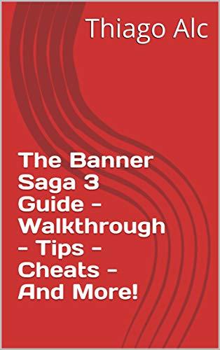The Banner Saga 3 Guide - Walkthrough - Tips - Cheats - And More! (English Edition)