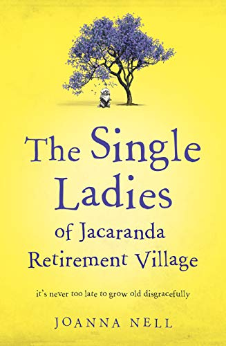 The Single Ladies of Jacaranda Retirement Village: an uplifting tale of love and friendship by [Joanna Nell]