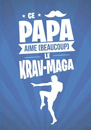 Ce Papa aime beaucoup le KRAV-MAGA: cadeau original et personnalisé, cahier parfait pour prise de notes, croquis, organiser, planifier