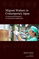 Migrant Workers in Contemporary Japan: An Institutional Perspective on Transnational Employment (Japanese Society Series)