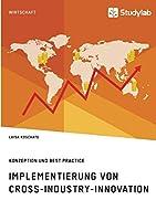 Implementierung von Cross-Industry-Innovation. Konzeption und Best Practice