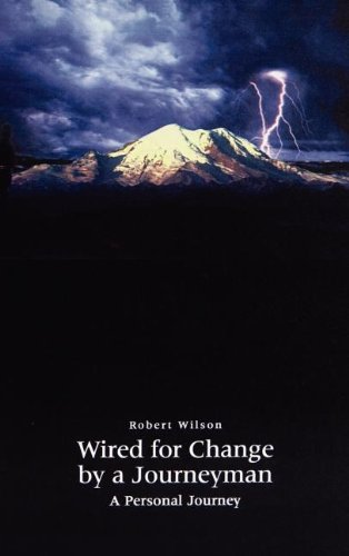 Download Wired for Change by a Journeyman: A Personal Journey 1403322937