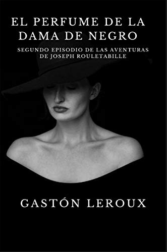 El perfume de la Dama de Negro: Segundo episodio de las aventuras de Joseph Rouletabille