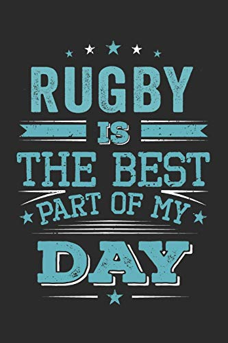 Rugby Is The Best Part Of My Day: Funny Cool Rugby Journal | Notebook | Workbook | Diary | Planner-6x9 - 120 Quad Paper Pages - Cute Gift For Rugby ... Enthusiasts, Fans, Rugby Lovers, Teams