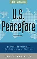 U.S. Peacefare: Organizing American Peace-Building Operations (Praeger Security International)