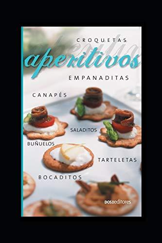 Aperitivos: Colección ¨Compañeros de cocina¨: 33 (APRENDIENDO A COCINAR - LA MAS COMPLETA COLECCION CON RECETAS SENCILLAS Y PRACTICAS PARA TODOS LOS GUSTOS)