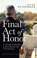 Final Act of Honor: A Guide for Families about Burials and Cremations