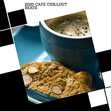 2020 Cafe Chillout Beats