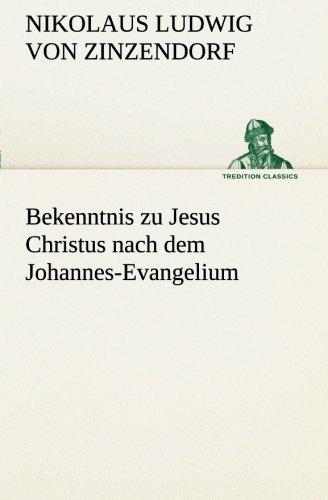 Bekenntnis zu Jesus Christus nach dem Johannes-Evangelium (TREDITION CLASSICS)