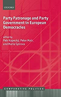 Party Patronage and Party Government in European Democracies (Comparative Politics) by Petr Kopecky The late Peter Mair Ma...