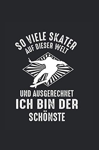So viele Skater auf dieser Welt und ausgerechnet ich bin die schönste: Skateboard Skater Notizbuch Tagebuch Liniert A5 6x9 Zoll Logbuch Planer Geschenk