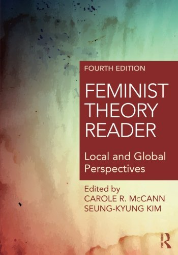 Compare Textbook Prices for Feminist Theory Reader: Local and Global Perspectives 4 Edition ISBN 9781138930216 by McCann, Carole,Kim, Seung-kyung