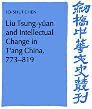 Liu Tsung-yuan Intellectual Change (Cambridge Studies in Chinese History, Literature and Institutions)