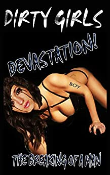 Devastation:  The Breaking of a Man (Dirty Girls Book 1) by [T.G. Cooper]