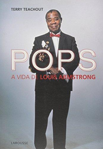 Pops. A Vida De Louis Armstrong