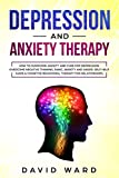 Depression and anxiety therapy: How To Overcome Anxiety And Cure For Depression. Overcome Negative Thinking, Panic, Anxiety And Anger. Self Help Guide & Cognitive Behavioral Therapy For Relationships.