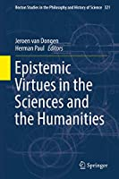 Epistemic Virtues in the Sciences and the Humanities (Boston Studies in the Philosophy and History of Science (321))