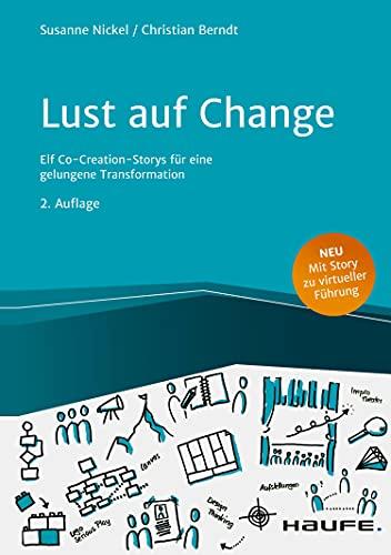 Lust auf Change: Elf Co-Creation-Storys für eine gelungene Transformation (Haufe Fachbuch) (German Edition)