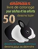 LIVRE DE COLORIAGE ANIMAUX DESSINS LAPIN: 50 DESSINS DE TOUS LES ANIMAUX POUR ADULTES ET LES ENFANTS DESSINS POUR SE DESTENDRE