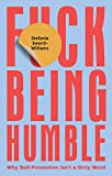 F*ck Being Humble: Why self-promotion isn't a dirty word...