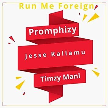 Run Me Foreign (feat. Jesse Kallamu, Timzy Mani)