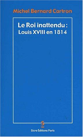 Le Roi inattendu : Louis XVIII en 1814