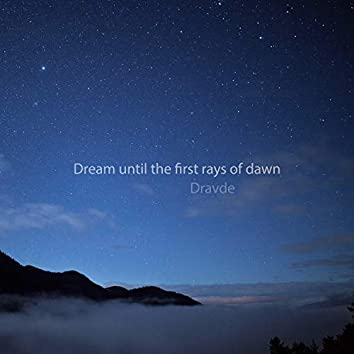 Dream Until the First Rays of Dawn