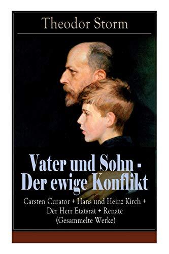 Vater und Sohn - Der ewige Konflikt: Carsten Curator + Hans und Heinz Kirch + Der Herr Etatsrat + Renate (Gesammelte Werke): Zusammenstoß der Generationen