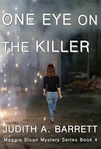 ONE EYE ON THE KILLER (MAGGIE SLOAN MYSTERY SERIES Book 4) by [Judith A. Barrett, Judith Euen Davis]