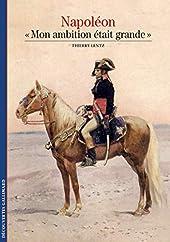 Napoléon - «Mon ambition était grande» de Thierry Lentz